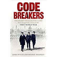 Codebreakers: The true story of the secret intelligence team that changed the course of the First World War