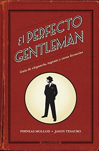 El perfecto gentleman: Guía de elegancia, ingenio y otras licencias (DIVERSOS) por Mollod