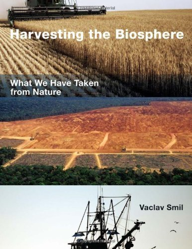Harvesting the Biosphere: What We Have Taken from Nature by Smil, Vaclav (2012) Hardcover