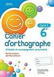 Cahier d'orthographe cycle 3 / 6e - Éd. 2016