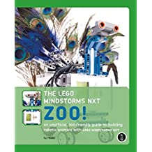 The LEGO MINDSTORMS NXT Zoo!: An Unofficial, Kid-Friendly Guide to Building Robotic Animals with LEGO MINDSTORMS NXT: A Kid Friendly Guide to Building Animals with the NXT Robotics System