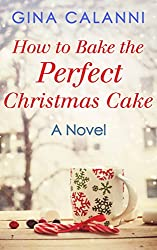 How To Bake The Perfect Christmas Cake (Home for the Holidays, Book 2)