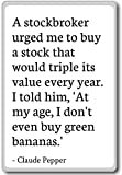 A stockbroker urged me to buy a stock that wo... - Claude Pepper - quotes fridge magnet, White - Kühlschrankmagnet