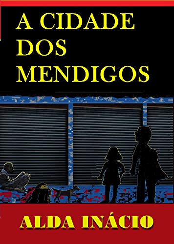 A cidade dos mendigos (Portuguese Edition) eBook: Alda Inácio: Amazon.es: Tienda Kindle