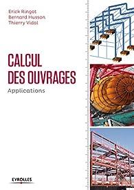 Calcul des ouvrages : Applications par Érick Ringot