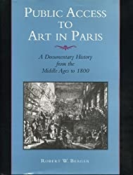 Public Access to Art in Paris: A Documentary History from the Middle Ages to 1800 (157)