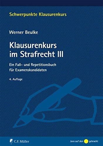 Klausurenkurs im Strafrecht III: Ein Fall- und Repetitionsbuch für Examenskandidaten (Schwerpunkte Klausurenkurs)