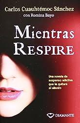 Mientras respire (Spanish Edition) by Carlos Cuauhtemoc Sanchez (2014-09-01)
