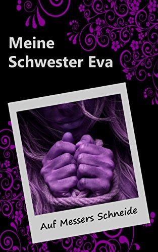 Meine Schwester Eva (18): Auf Messers Schneide