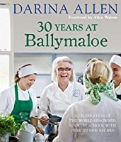 30 Years at Ballymaloe: A celebration of the world-renowned cookery school with over 100 new recipes (Irish Cookery)...