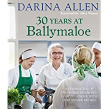 30 Years at Ballymaloe: A celebration of the world-renowned cookery school with over 100 new recipes (English Edition)