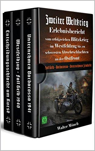 Zweiter Weltkrieg Erlebnisbericht vom erfolgreichen Blitzkrieg im Westfeldzug bis zu schwersten Abwehrschlachten an der Ostfront: Fall Gelb - Barbarossa - Unternehmen Zitadelle