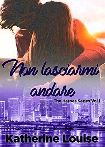 Non lasciarmi andare: The Heroes Series Vol.1