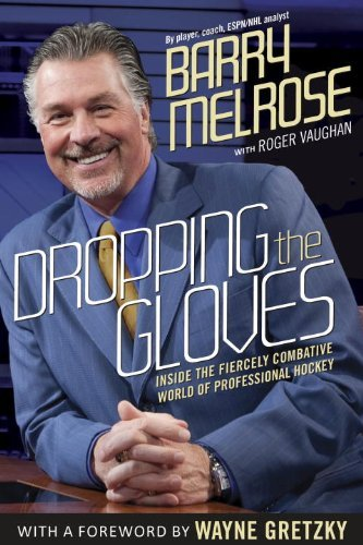 Dropping the Gloves: Inside the Fiercely Combative World of Professional Hockey by Barry Melrose (2012-10-16)
