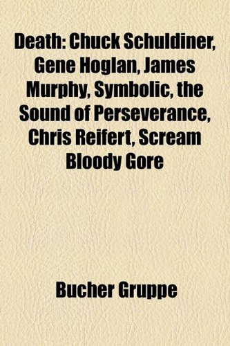 Death: Chuck Schuldiner, Gene Hoglan, James Murphy, Symbolic, the Sound of Perseverance, Chris Reifert, Scream Bloody Gore