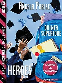 Il romanzo del quinquennio - Quinta superiore - Heroes: Il romanzo del quinquennio 5 di [Angela Parise]