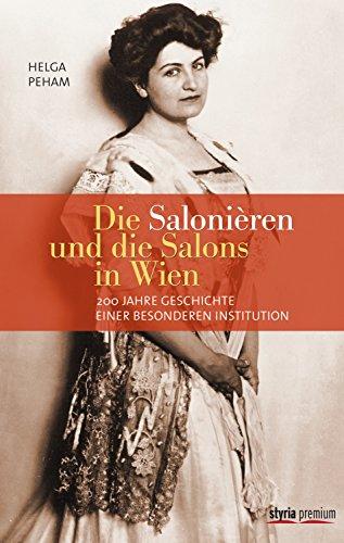 Die Salonièren und die Salons in Wien: 200 Jahre Geschichte einer besonderen Institution