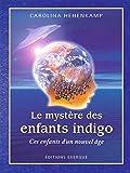 Le Mystère des enfants indigo : ces enfants d'un nouvel âge (French Edition)