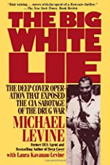 The Big White Lie: The Deep Cover Operation That Exposed the CIA Sabotage of the Drug War Paperback
