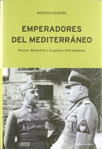 Emperadores del Mediterráneo: Franco, Mussolini y la guerra civil española (Contrastes) por Morten Heiberg