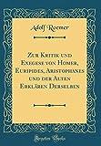 Zur Kritik Und Exegese Von Homer, Euripides, Aristophanes Und Der Alten Erklaren Derselben (Classic Reprint)