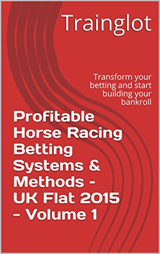 Profitable Horse Racing Betting Systems & Methods – UK Flat 2015 - Volume 1: Transform your betting and start building your bankroll (Profitable Horse & Methods - UK Flat 2015) (English Edition)