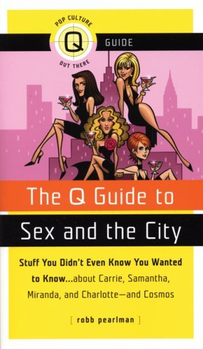 The Q Guide to Sex and the City: Stuff You Didn't Even Know You Wanted to Know...about Carrie, Samantha, Miranda, and Charlotte...and Cosmos (Q Guides) by Robb Pearlman (2008-06-01)