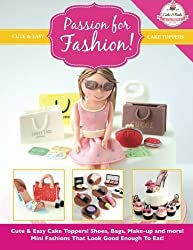 Passion For Fashion!: Cute & Easy Cake Toppers! Shoes, Bags, Make-up and more! Mini Fashions That Look Good Enough To Eat! (Cute & Easy Cake Toppers Collection) (Volume 5) by The Cake & Bake Academy (2014-06-09)
