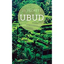 UBUD 25 Secrets - The Locals Travel Guide  For Your Trip to Ubud (Bali) 2016: Skip the tourist traps and explore like a local : Where to Go, Eat & Party in Ubud  (Bali - Indonesia) (English Edition)