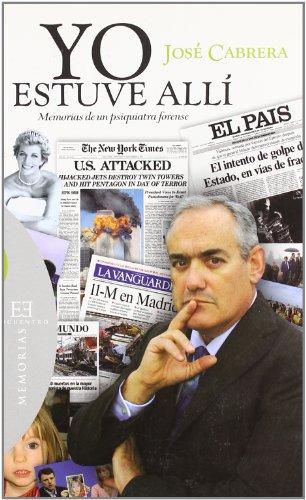 Yo estuve allí: Memorias de un psiquiatra forense (Ensayo) por José Cabrera Forneiro