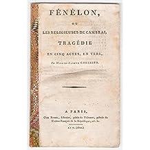 Fénélon, ou les religieuses de Cambrai, tragédie en cinq actes, en vers, par Marie-Joseph Chesnier.