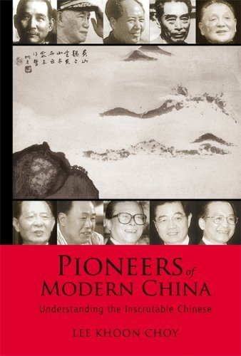 pioneers-of-modern-china-understanding-the-inscrutable-chinese-by-lee-khoon-choy-2005-11-30