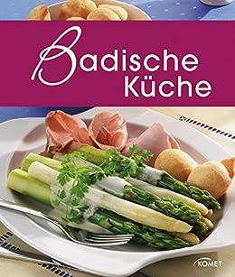Badische Küche: Die schönsten Spezialitäten aus Baden (Spezialitäten aus der Region)