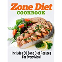 Zone Diet Cookbook (Includes 50 Zone Diet Recipes For Every Meal)  (English Edition)