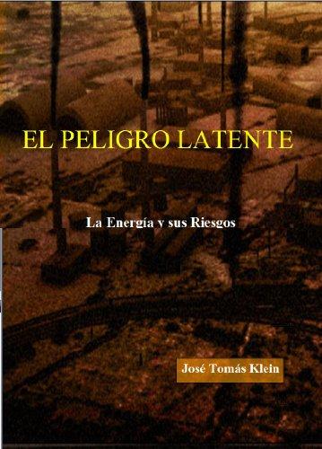 El Peligro Latente. La Energía y sus Riesgos por José Tomás Klein