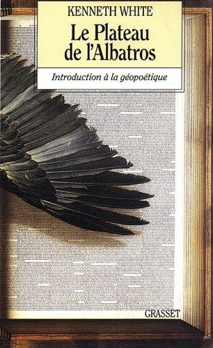 Le plateau de l'albatros : Introduction à la géopoétique