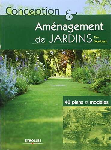 Conception et amnagement de jardins: 40 plans et modles
