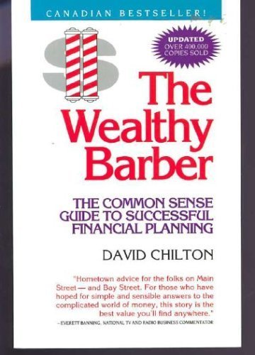 The Wealthy Barber : Everyone's Common-Sense Guide to Becoming Financially Independent by David Chilton (1994-08-02)