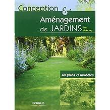 Conception et aménagement de jardins: 40 plans et modèles