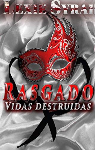 Rasgado: Una novela de Romance oscuro BDSM (Vidas destruidas nº 1) por Lexie Syrah