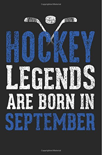 Hockey Legends Are Born In September: Hockey Lined Notebook Journal To Write In por Dartan Creations