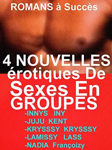 Couverture du livre 4 NOUVELLES érotiques De Sexes En Groupes: 4 ROMANS érotiques à Succès POUR ADULTES(-18)