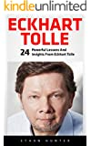 Eckhart Tolle: 24 Powerful Lessons And Insights From Eckhart Tolle (The Power of Now, Stillness Speaks, A New Earth)