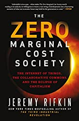 The Zero Marginal Cost Society : The Internet of Things, the Collaborative Commons, and the Eclipse of Capitalism