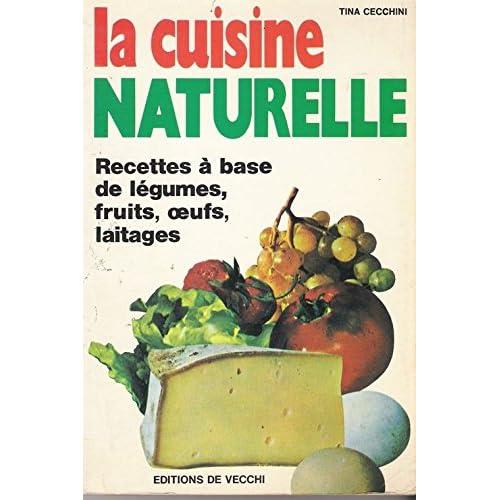 La Cuisine naturelle : Recettes à base de légumes, fruits, oeufs, laitages