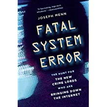 Fatal System Error: The Hunt for the New Crime Lords Who Are Bringing Down the Internet (English Edition)