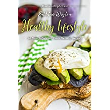 Eat Your Way to a Healthy Lifestyle: 30 Delectable Low Carb Healthy Recipes - Being Healthy Has Never Been More Fun! (English Edition)