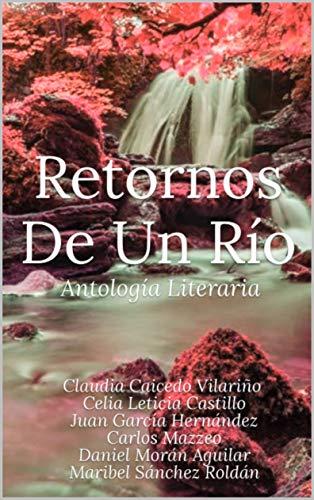 Retornos De Un Río: Antología Literaria (Spanish Edition) -
