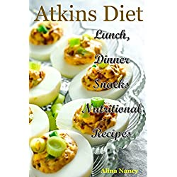 Atkins Diet : Lunch, Dinner and Snacks Nutritional Recipes(atkins cookbook,new atkins diet,Atkins Low Carb,rapid weight loss,atkins diet essentials,atkins fat fast,atkins food list,atkins lunch)