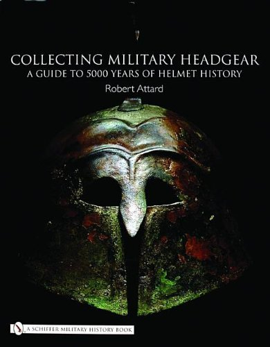 Collecting Military Headgear:: A Guide to 5000 Years of Helmet History by Robert Attard (2004-10-01)